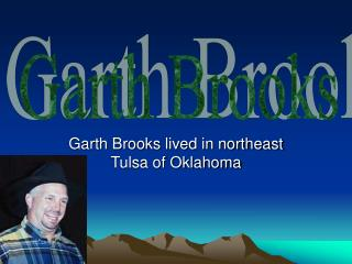 Garth Brooks lived in northeast Tulsa of Oklahoma