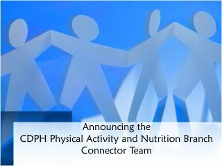 Announcing the  CDPH Physical Activity and Nutrition Branch Connector Team