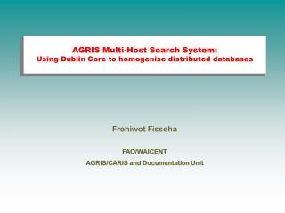 AGRIS Multi-Host Search System:  Using Dublin Core to homogenise distributed databases