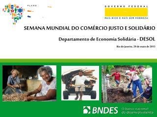 SEMANA MUNDIAL DO COMÉRCIO JUSTO E SOLIDÁRIO Departamento de Economia Solidária -  DESOL