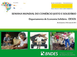 SEMANA MUNDIAL DO COM�RCIO JUSTO E SOLID�RIO Departamento de Economia Solid�ria -  DESOL