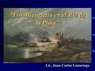 """""""Los Migueletes en el Río de la Plata"""""""