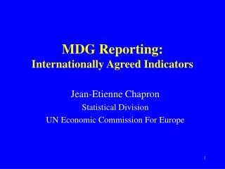 MDG Reporting: Internationally Agreed Indicators