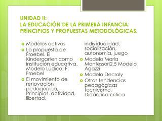 UNIDAD  II: LA EDUCACIÓN DE LA PRIMERA INFANCIA: PRINCIPIOS Y PROPUESTAS METODOLÓGICAS .