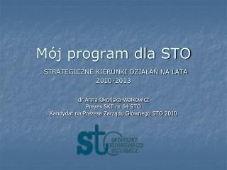 Mój program dla STO STRATEGICZNE KIERUNKI DZIAŁAŃ NA LATA  2010-2013