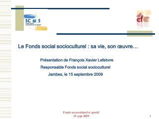 Présentation de François Xavier Lefebvre  Responsable Fonds social socioculturel