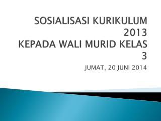 SOSIALISASI KURIKULUM 2013 KEPADA WALI MURID KELAS 3