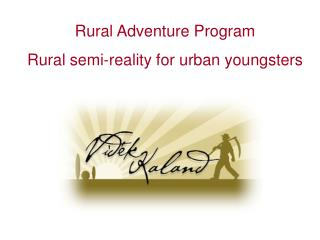 Rural Adventure Program  Rural semi-reality for urban youngsters