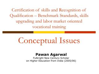 Pawan Agarwal Fulbright New Century Scholar  on Higher Education from India (2005/06)