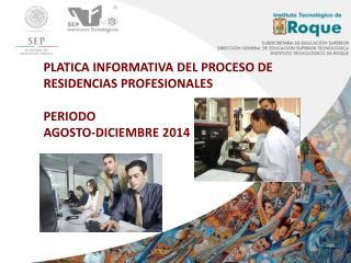 PLATICA  INFORMATIVA DEL PROCESO DE  RESIDENCIAS PROFESIONALES PERIODO AGOSTO-DICIEMBRE 2014