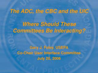 The ADC, the CBC and the UIC Where Should These Committees Be Interacting?