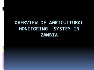 OVERVIEW OF agricultural monitoring  SYSTEM IN ZAMBIA