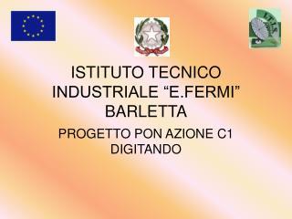ISTITUTO TECNICO INDUSTRIALE �E.FERMI� BARLETTA