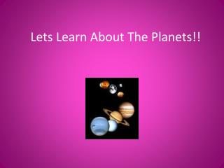Lets Learn About The Planets!!
