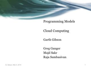 Programming Models Cloud  Computing Garth  Gibson Greg Ganger Majd Sakr Raja  Sambasivan