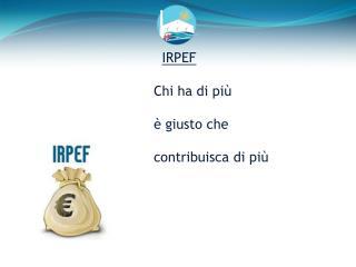 IRPEF Chi ha di più  è giusto che  contribuisca di più