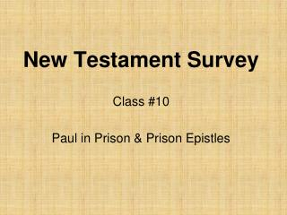 New Testament Survey Class #10 Paul in Prison & Prison Epistles