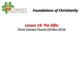 Lesson 14: The Gifts Christ Connect Church (10-Nov-2013)
