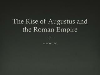 The Rise of Augustus and the Roman Empire