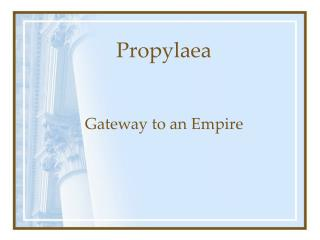 Propylaea Gateway to an Empire