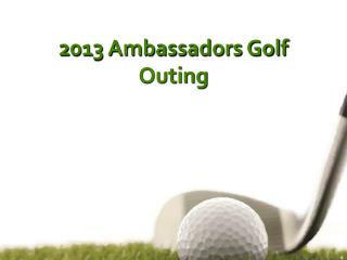 2013 Ambassadors Golf Outing