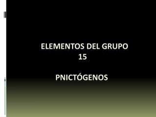 ELEMENTOS DEL GRUPO  15 PNICTÓGENOS