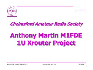 Chelmsford Amateur Radio Society  Anthony Martin M1FDE 1U Xrouter Project