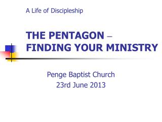 A Life of Discipleship THE PENTAGON  –  FINDING YOUR MINISTRY