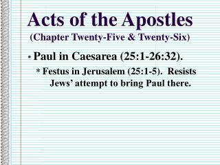 Acts of the Apostles (Chapter Twenty-Five & Twenty-Six)