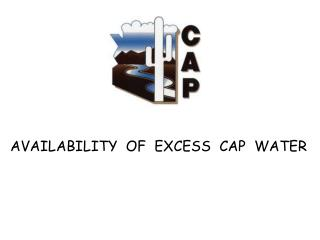 AVAILABILITY  OF  EXCESS  CAP  WATER