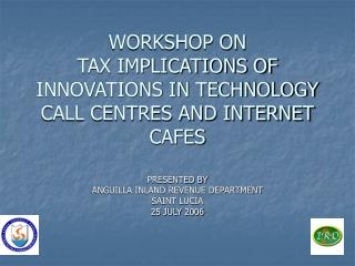 WORKSHOP ON  TAX IMPLICATIONS OF INNOVATIONS IN TECHNOLOGY CALL CENTRES AND INTERNET CAFES