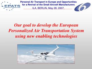 Our goal to develop the European Personalized Air Transportation System using new enabling technologies