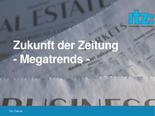 Zukunft der  Zeitung - Megatrends -