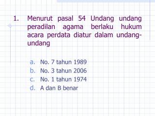 No. 7 tahun 1989 No. 3 tahun 2006 No. 1 tahun 1974 A dan B benar