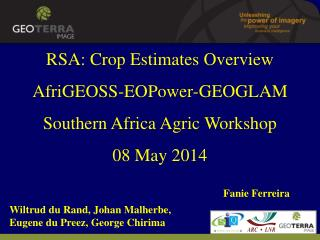 RSA: Crop Estimates Overview AfriGEOSS - EOPower -GEOGLAM Southern Africa Agric Workshop