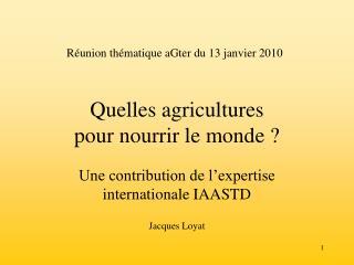 Quelles agricultures  pour nourrir le monde ?