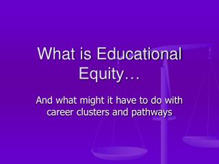 What is Educational Equity…