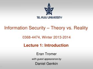 Information Security – Theory vs. Reality  0368-4474, Winter 2013-2014 Lecture 1: Introduction