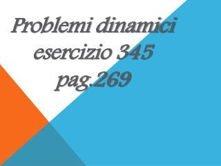 Problemi dinamici  esercizio 345 pag.269