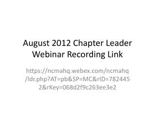 August 2012 Chapter Leader Webinar Recording Link