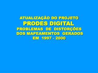 ATUALIZAÇÃO DO PROJETO PRODES DIGITAL PROBLEMAS  DE  DISTORÇÕES  DOS MAPEAMENTOS  GERADOS
