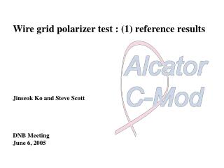 Wire grid polarizer test : (1) reference results Jinseok Ko and Steve Scott DNB Meeting