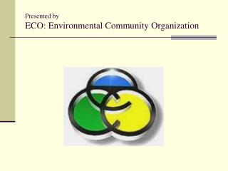 Presented by  ECO: Environmental Community Organization