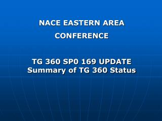 NACE EASTERN AREA  CONFERENCE  TG 360 SP0 169 UPDATE Summary of TG 360 Status
