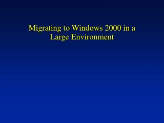 Migrating to Windows 2000 in a  Large Environment