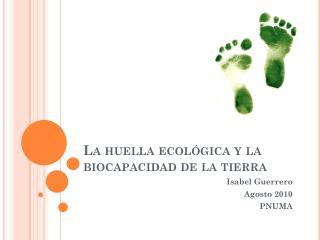 La huella  ecológica y la  biocapacidad  de la tierra