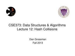 CSE373: Data Structures & Algorithms Lecture 12: Hash Collisions