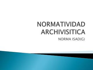 NORMATIVIDAD  ARCHIVISITICA
