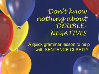 Don t know nothing about DOUBLE-NEGATIVES