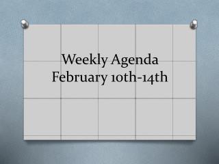 Weekly Agenda February 10th-14th